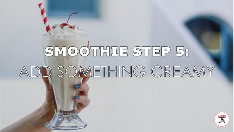 """Image of a whipped cream topped smoothie with the text """"Smoothie Step 5: Add Something Creamy"""""""