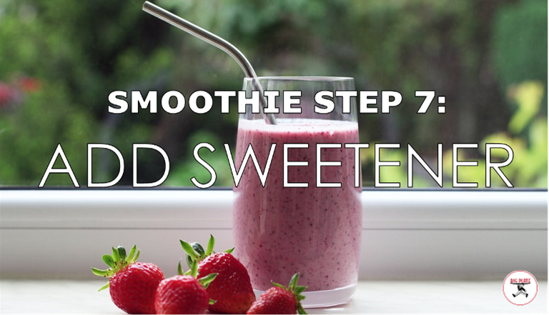 """Image of a smoothie and strawberries with the text """"Smoothie Step 7: Add Sweetener"""""""
