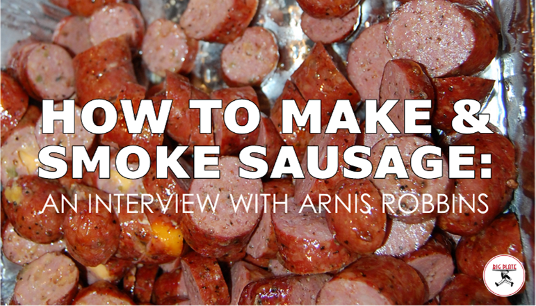 """Image of sliced smoked sausage with text """"How to Make and Smoke Sausage: An Interview with Arnis Robbins"""""""
